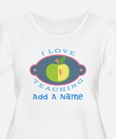 Personalized I Love Teaching Plus Size T-Shirt