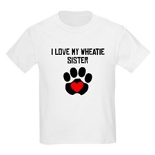 I Love My Wheatie Sister T-Shirt