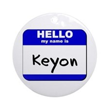 hello my name is keyon  Ornament (Round)