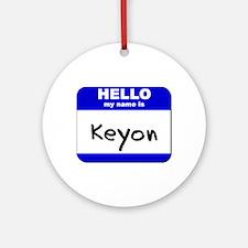 hello my name is keyon  Ornament (Round)