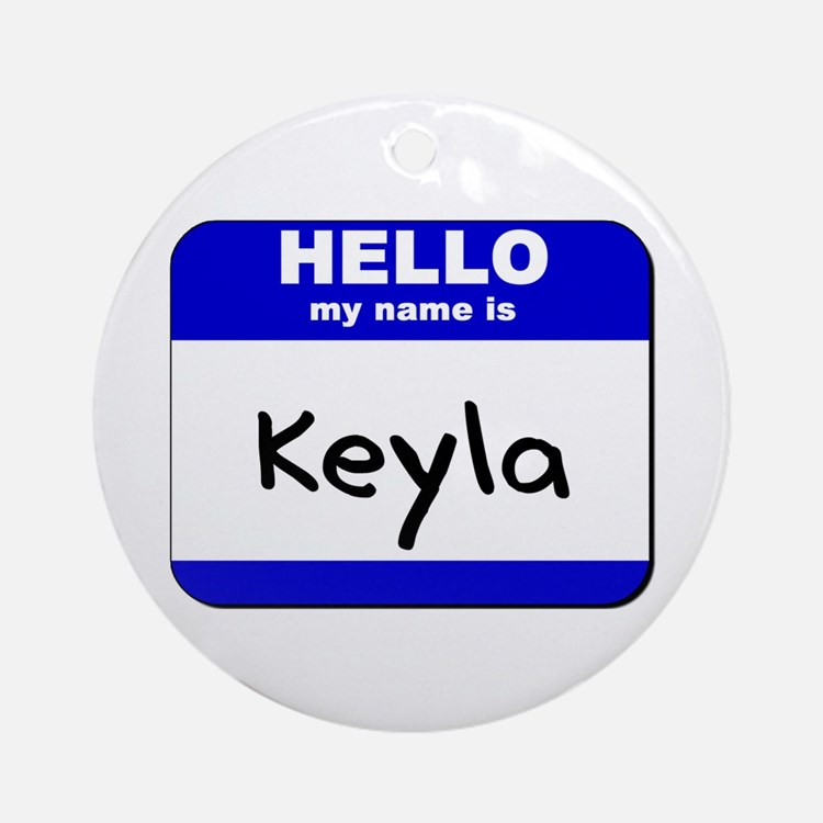 hello my name is keyla  Ornament (Round)