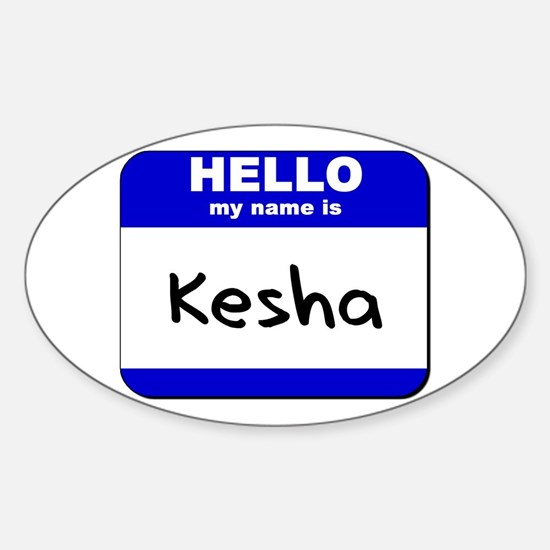 hello my name is kesha Oval Decal