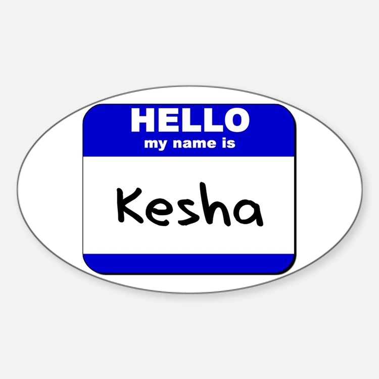 hello my name is kesha Oval Decal