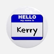 hello my name is kerry  Ornament (Round)