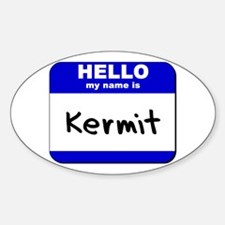 hello my name is kermit Oval Decal