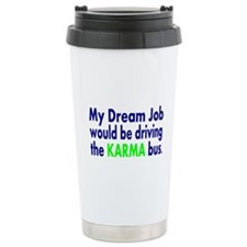 My dream job would be driving the karma bus Travel