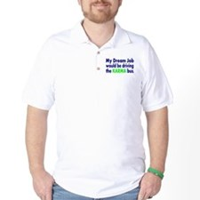 My dream job would be driving the karma bus T-Shirt