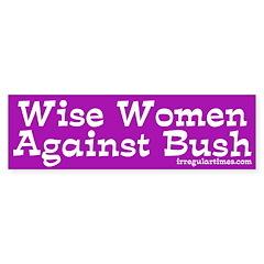 Wise Women Against Bush bumper sticker