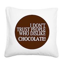 Trust People Dislike Chocolate Square Canvas Pillo