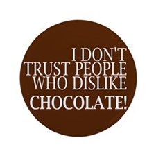 """Trust People Dislike Chocolate 3.5"""" Button"""