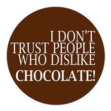 Trust People Dislike Chocolate Round Car Magnet