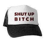 SHUT UP BITCH Trucker Hat