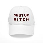 SHUT UP BITCH Cap