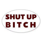 SHUT UP BITCH Oval Sticker