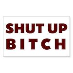 SHUT UP BITCH Rectangle Sticker