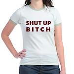 SHUT UP BITCH Jr. Ringer T-Shirt