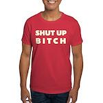 SHUT UP BITCH Dark T-Shirt