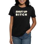 SHUT UP BITCH Women's Dark T-Shirt