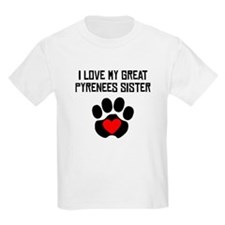 I Love My Great Pyrenees Sister T-Shirt