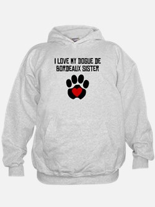 I Love My Dogue de Bordeaux Sister Hoodie