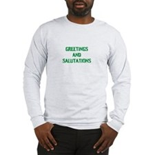 GREETINGS AND SALUTATIONS Long Sleeve T-Shirt