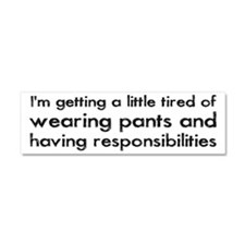 Tired of Pants and Responsibilities Car Magnet 10