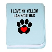 I Love My Yellow Lab Brother baby blanket