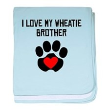 I Love My Wheatie Brother baby blanket