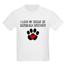 I Love My Dogue de Bordeaux Brother T-Shirt