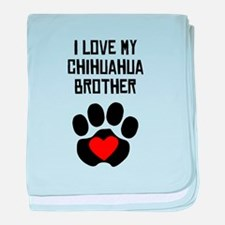 I Love My Chihuahua Brother baby blanket