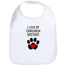 I Love My Chihuahua Brother Bib