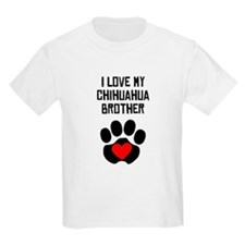 I Love My Chihuahua Brother T-Shirt