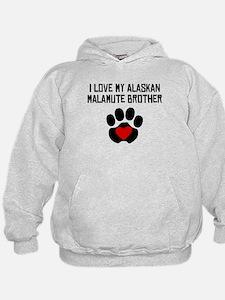 I Love My Alaskan Malamute Brother Hoodie