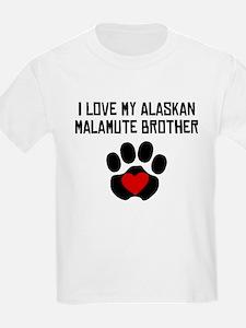 I Love My Alaskan Malamute Brother T-Shirt