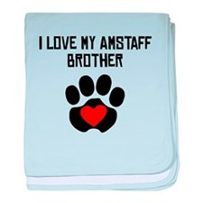 I Love My AmStaff Brother baby blanket