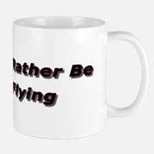 I'd Rather Be Flying Coffe Cup Mugs