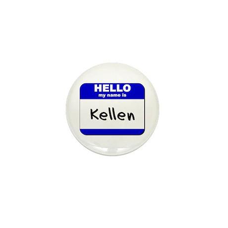 hello my name is kellen Mini Button