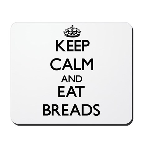 Keep calm and eat Breads Mousepad