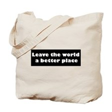 Leave the world a better place Tote Bag