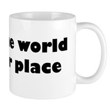 Leave the world a better place Mugs