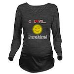 I Love Sunshine Long Sleeve Maternity T-Shirt