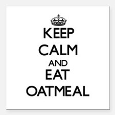 """Keep calm and eat Oatmeal Square Car Magnet 3"""" x 3"""