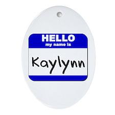 hello my name is kaylynn  Oval Ornament