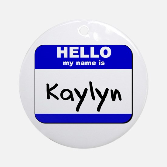 hello my name is kaylyn  Ornament (Round)