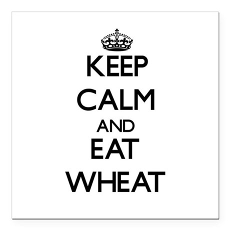 """Keep calm and eat Wheat Square Car Magnet 3"""" x 3"""""""