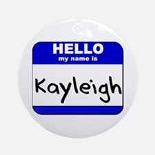 hello my name is kayleigh  Ornament (Round)