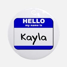 hello my name is kayla  Ornament (Round)