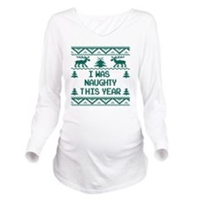I was Naughty This Y Long Sleeve Maternity T-Shirt