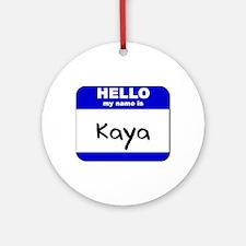 hello my name is kaya  Ornament (Round)