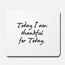 Today I am thankful for Today Mousepad